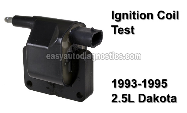 How To Test The Ignition Coil 1993, 1994, 1995 SOHC 2.5L Dodge Dakota Pickup